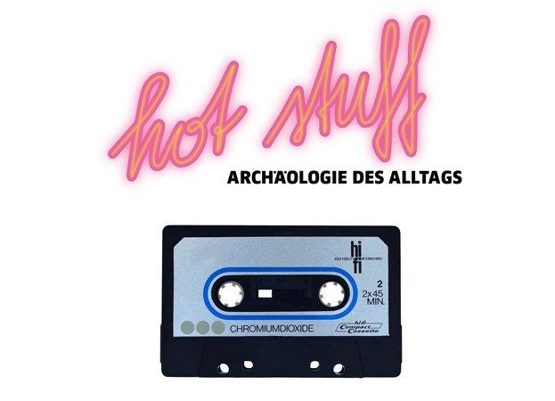 hot stuff-Archäologie des Alltags